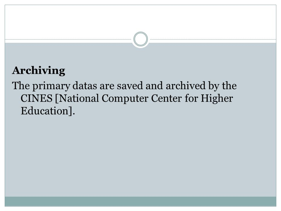 Archiving The primary datas are saved and archived by the CINES [National Computer Center for Higher Education].