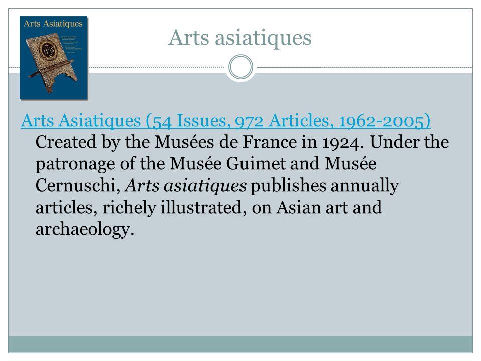 Arts asiatiques Arts Asiatiques (54 Issues, 972 Articles, 1962-2005) Arts Asiatiques (54 Issues, 972 Articles, 1962-2005) Created by the Musées de Fra