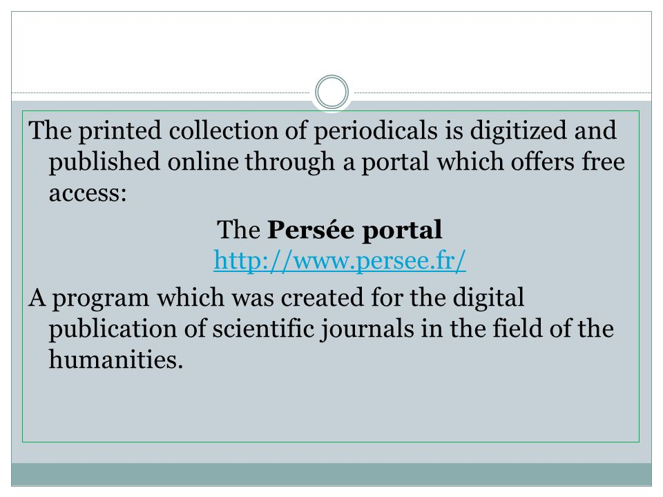 The printed collection of periodicals is digitized and published online through a portal which offers free access: The Persée portal http://www.persee