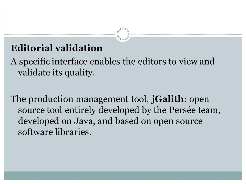 Editorial validation A specific interface enables the editors to view and validate its quality. The production management tool, jGalith: open source t
