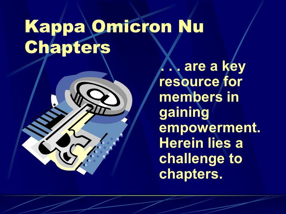 Kappa Omicron Nu Chapters... are a key resource for members in gaining empowerment.