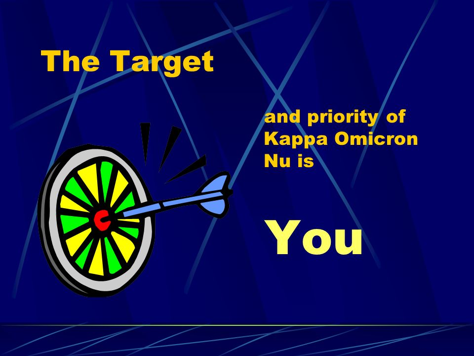 The Target and priority of Kappa Omicron Nu is You