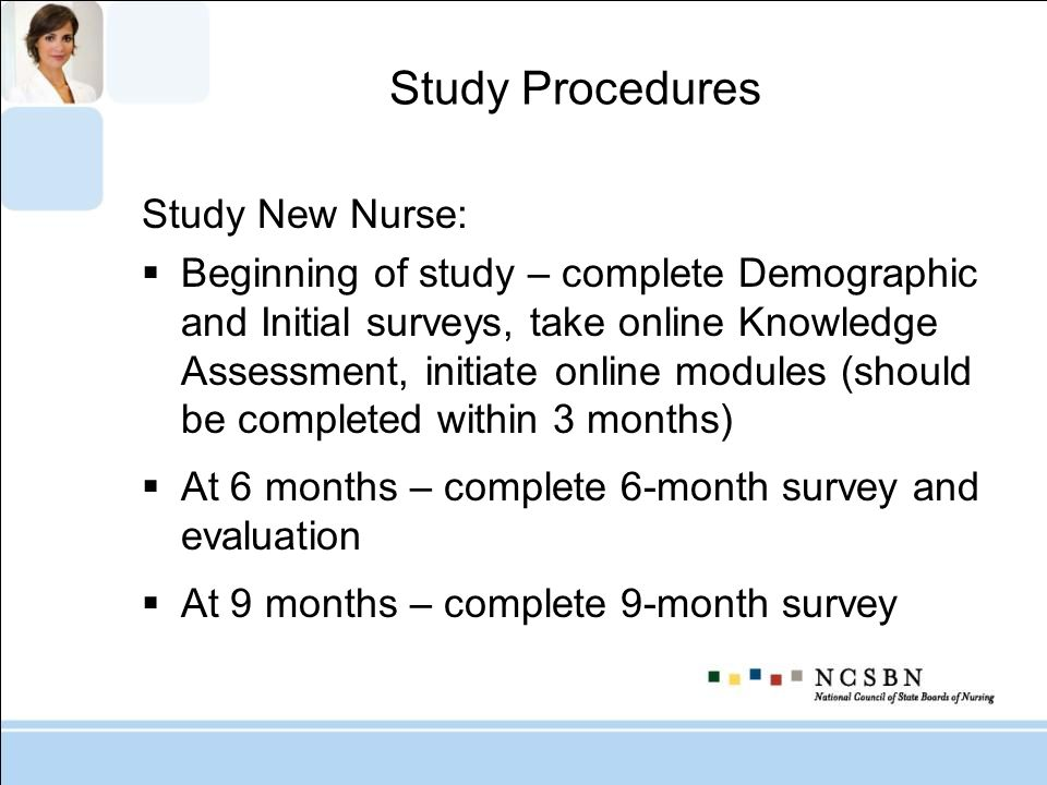 Study Procedures Study New Nurse: Beginning of study – complete Demographic and Initial surveys, take online Knowledge Assessment, initiate online mod