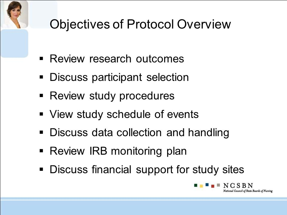 Objectives of Protocol Overview Review research outcomes Discuss participant selection Review study procedures View study schedule of events Discuss d
