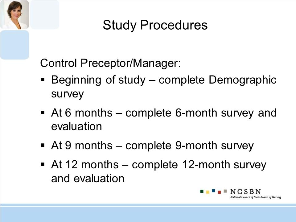 Study Procedures Control Preceptor/Manager: Beginning of study – complete Demographic survey At 6 months – complete 6-month survey and evaluation At 9
