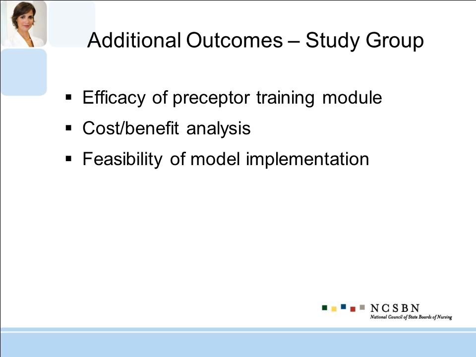 Additional Outcomes – Study Group Efficacy of preceptor training module Cost/benefit analysis Feasibility of model implementation