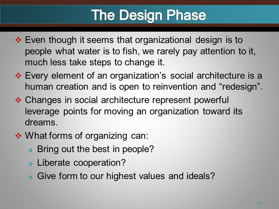 Even though it seems that organizational design is to people what water is to fish, we rarely pay attention to it, much less take steps to change it.