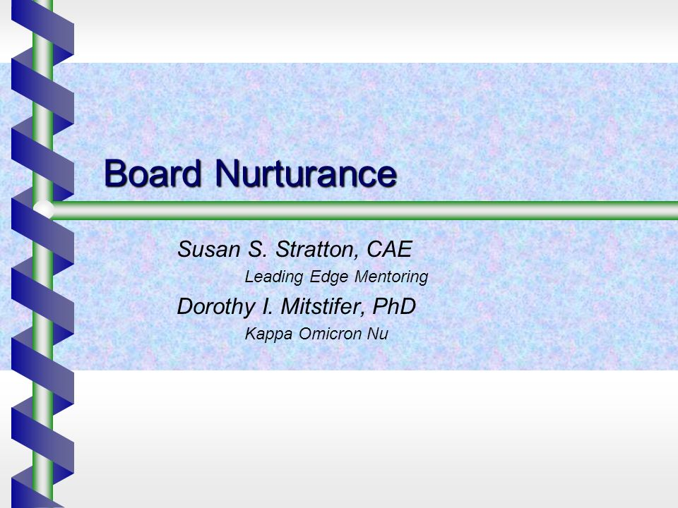 Board Nurturance Susan S. Stratton, CAE Leading Edge Mentoring Dorothy I. Mitstifer, PhD Kappa Omicron Nu