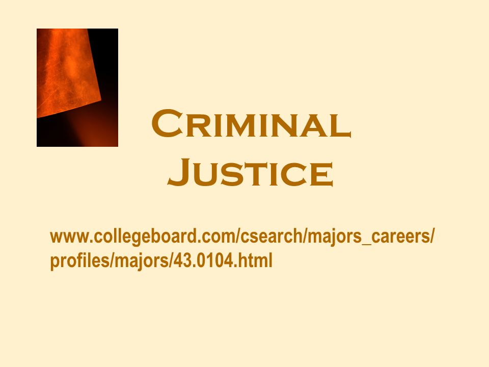 Criminal Justice www.collegeboard.com/csearch/majors_careers/ profiles/majors/43.0104.html