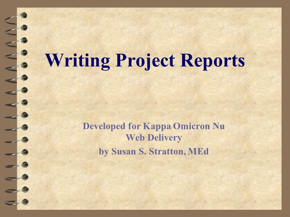 Writing Project Reports Developed for Kappa Omicron Nu Web Delivery by Susan S. Stratton, MEd