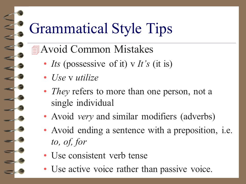 Grammatical Style Tips 4 Avoid Common Mistakes Its (possessive of it) v Its (it is) Use v utilize They refers to more than one person, not a single in