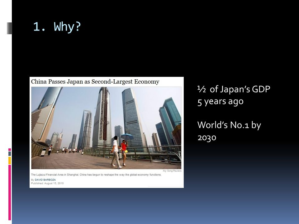 1. Why? ½ of Japans GDP 5 years ago Worlds No.1 by 2030