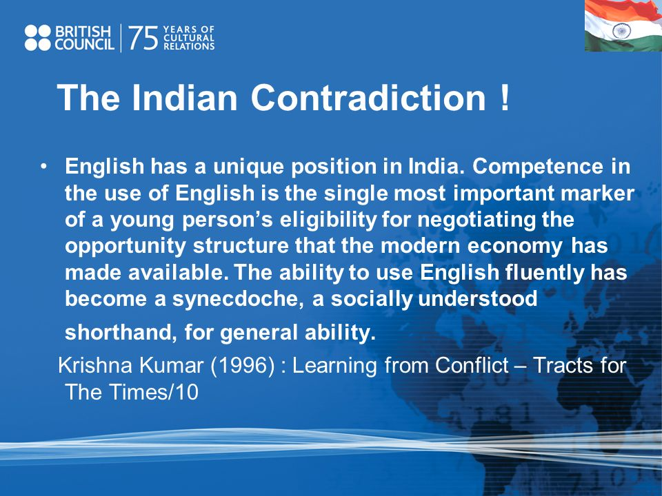 The Indian Contradiction ! English has a unique position in India. Competence in the use of English is the single most important marker of a young per