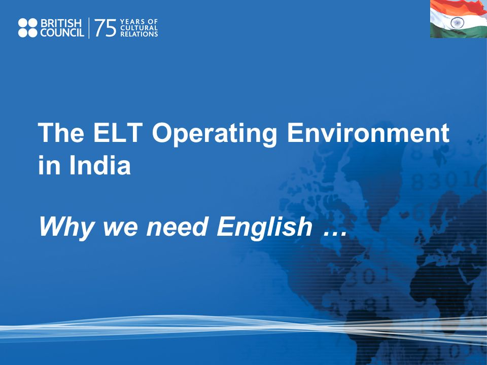 The ELT Operating Environment in India Why we need English …