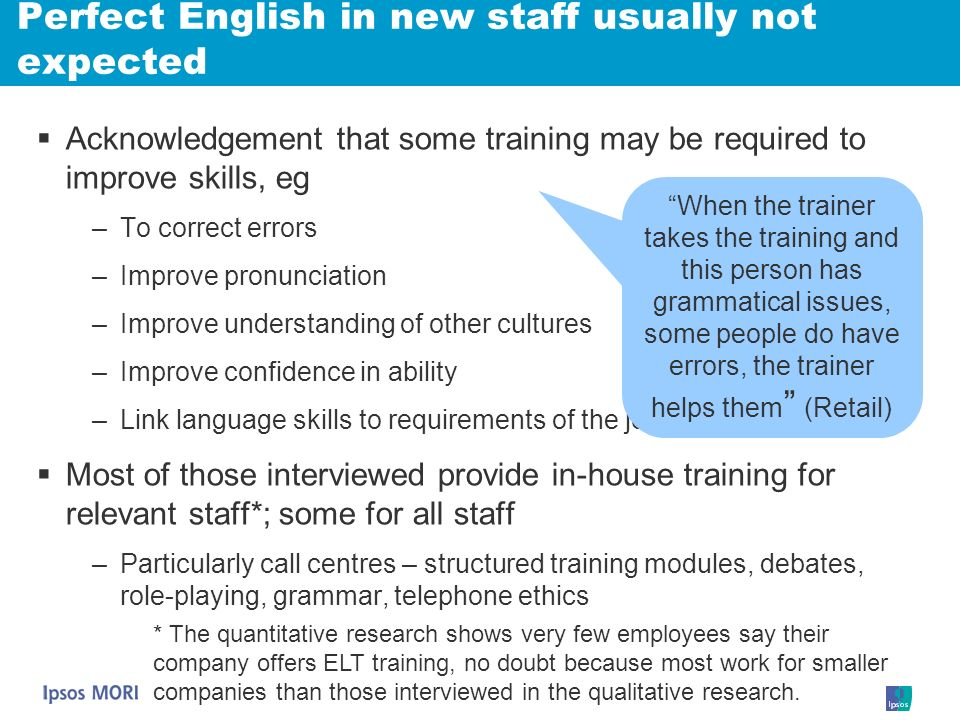 Perfect English in new staff usually not expected Acknowledgement that some training may be required to improve skills, eg –To correct errors –Improve