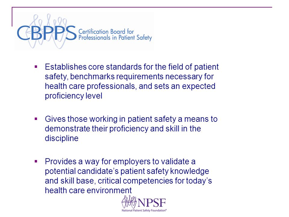 Establishes core standards for the field of patient safety, benchmarks requirements necessary for health care professionals, and sets an expected prof