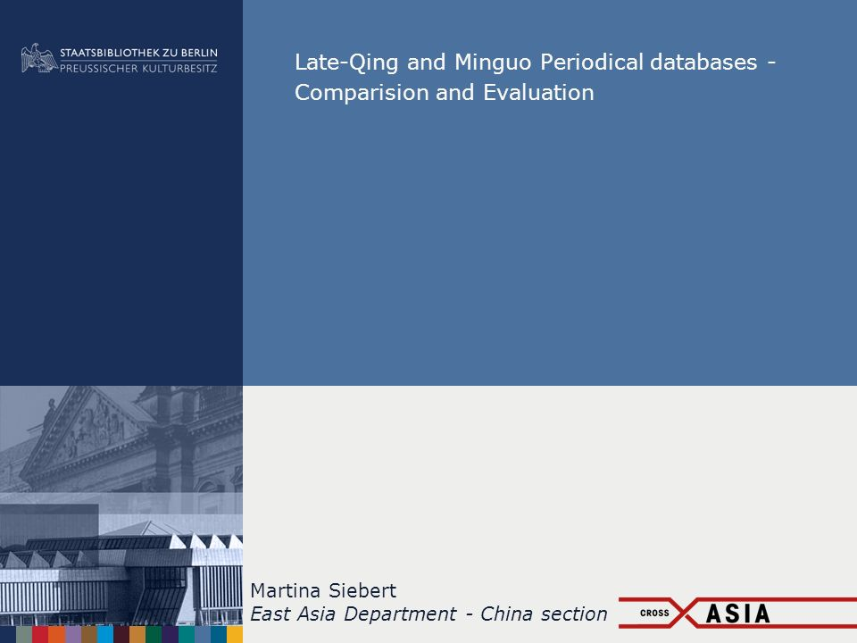 Late-Qing and Minguo Periodical databases - Comparision and Evaluation Martina Siebert East Asia Department - China section
