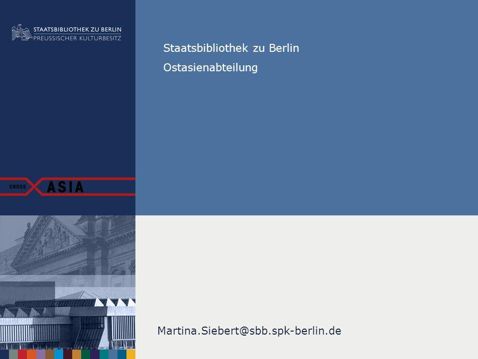 Martina.Siebert@sbb.spk-berlin.de Staatsbibliothek zu Berlin Ostasienabteilung