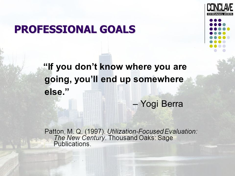 PROFESSIONAL GOALS If you dont know where you are going, youll end up somewhere else.