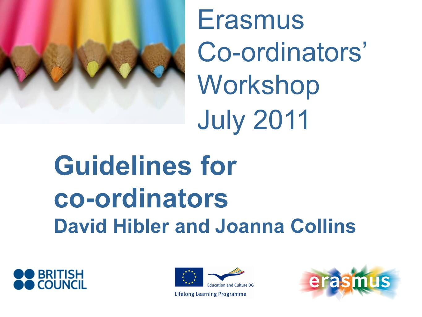 Reminders- general No double funding (Comenius assistants, Leonardo da Vinci mobility) Incoming staff mobility (teaching) Use of returning Erasmus students for promotion in schools