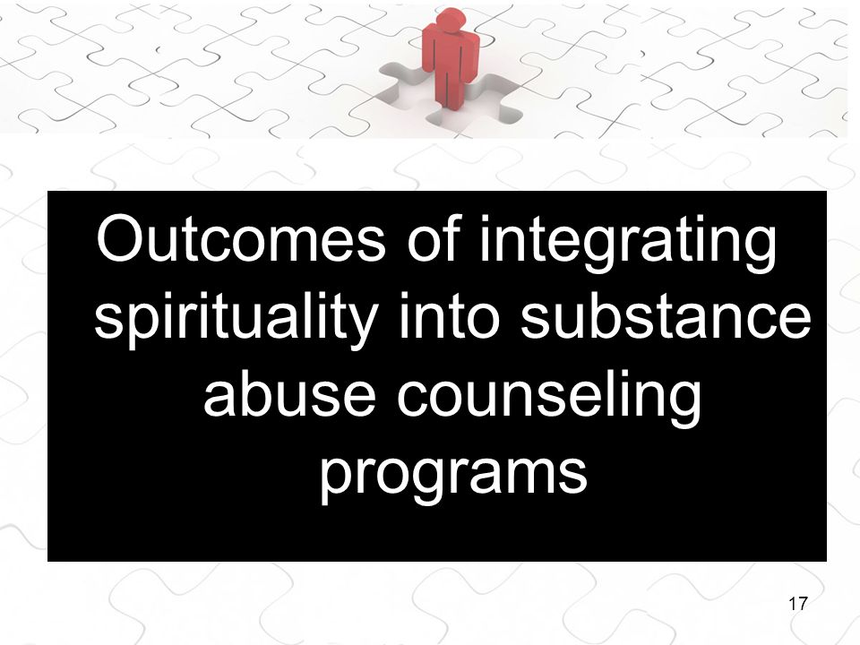 17 Outcomes of integrating spirituality into substance abuse counseling programs