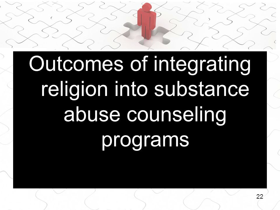 22 Outcomes of integrating religion into substance abuse counseling programs