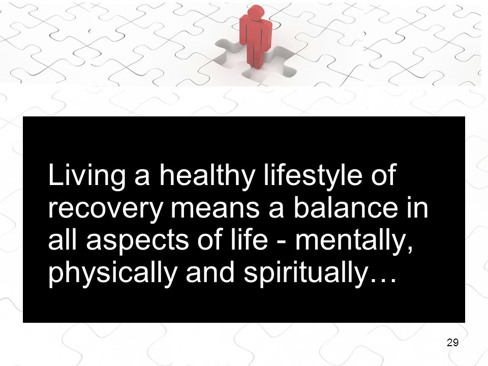 29 Living a healthy lifestyle of recovery means a balance in all aspects of life - mentally, physically and spiritually…