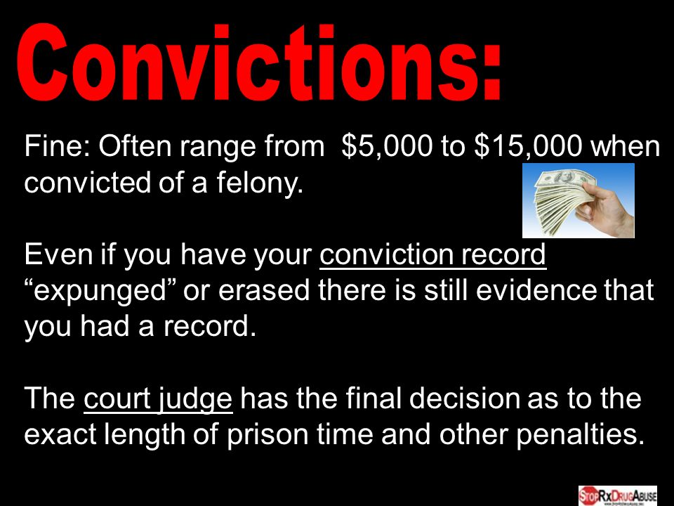 Fine: Often range from $5,000 to $15,000 when convicted of a felony.