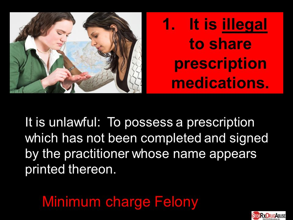 1. It is illegal to share prescription medications.