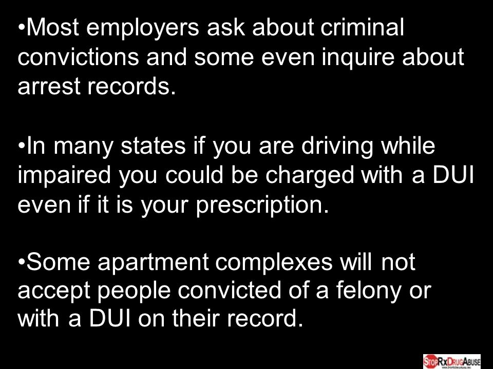 Most employers ask about criminal convictions and some even inquire about arrest records.