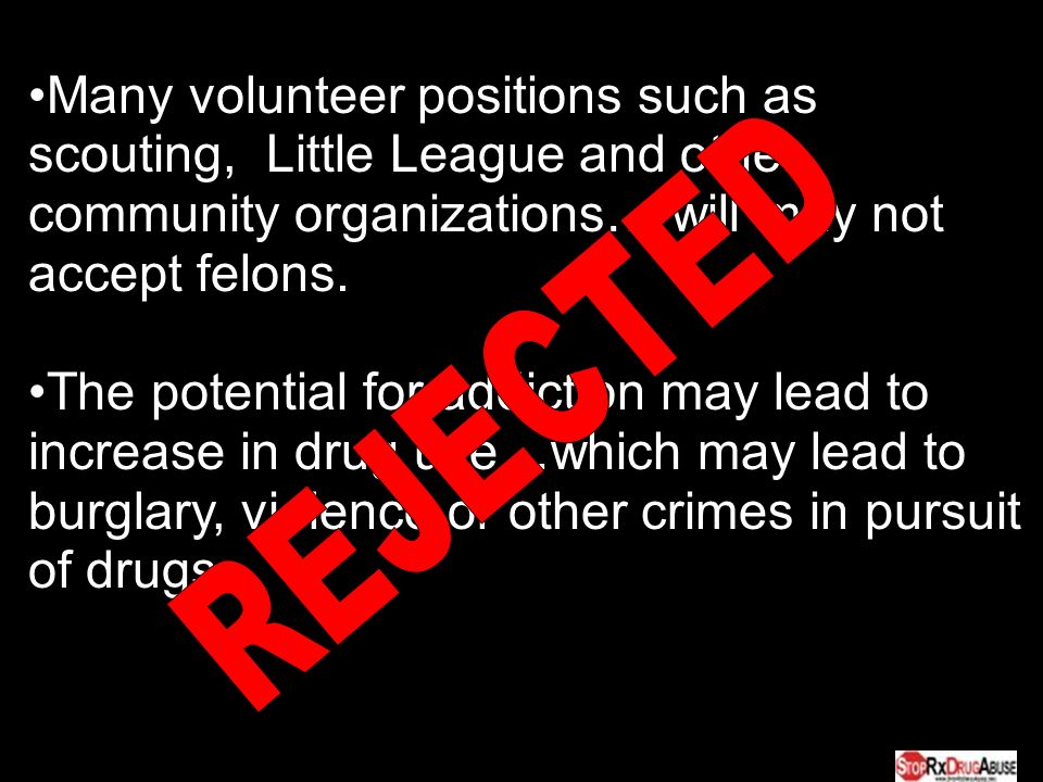 Many volunteer positions such as scouting, Little League and other community organizations… will may not accept felons.