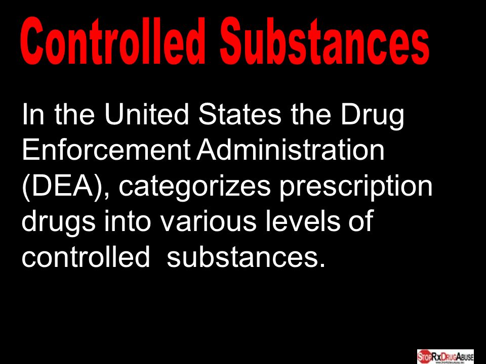 In the United States the Drug Enforcement Administration (DEA), categorizes prescription drugs into various levels of controlled substances.