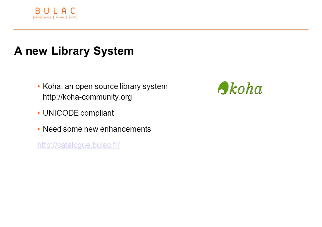 A new Library System Koha, an open source library system http://koha-community.org UNICODE compliant Need some new enhancements http://catalogue.bulac
