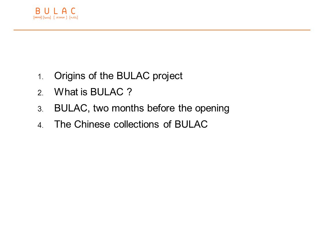 1. Origins of the BULAC project 2. What is BULAC ? 3. BULAC, two months before the opening 4. The Chinese collections of BULAC