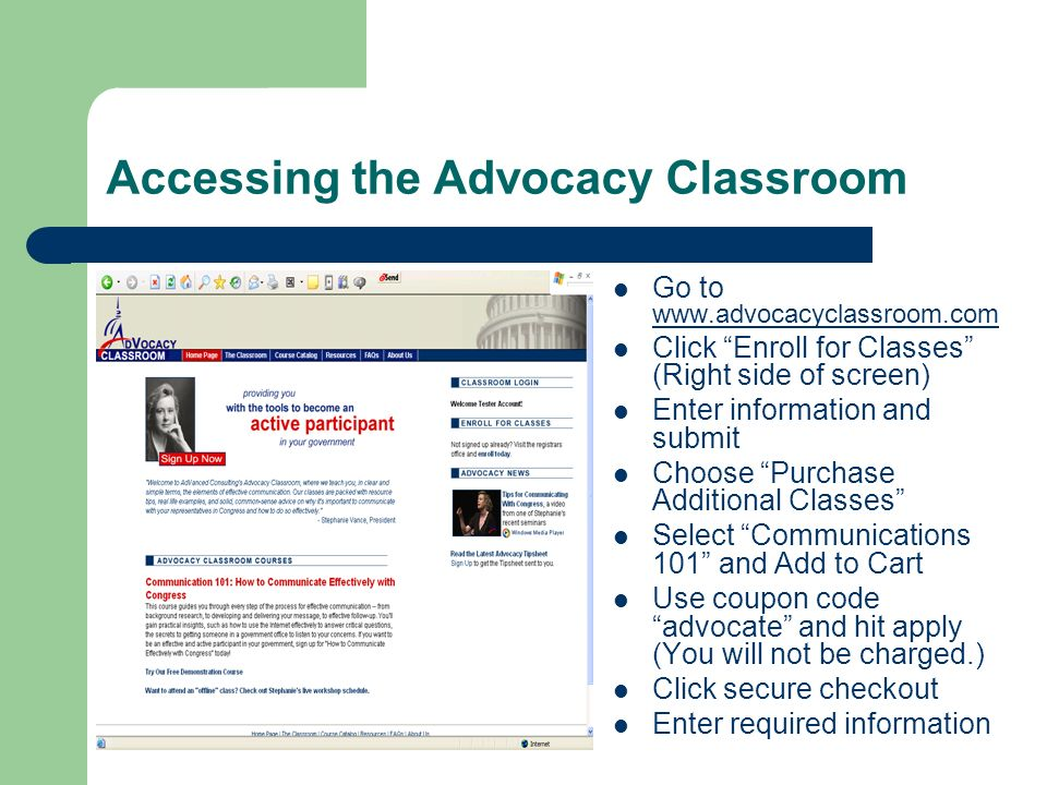 Accessing the Advocacy Classroom Go to www.advocacyclassroom.com www.advocacyclassroom.com Click Enroll for Classes (Right side of screen) Enter infor