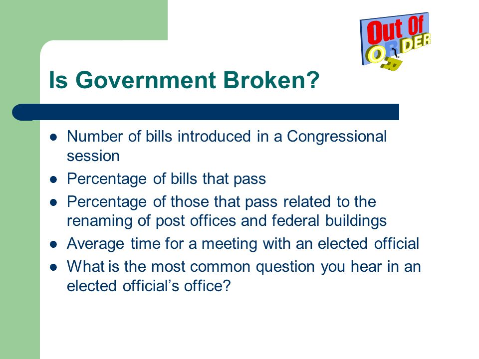 Is Government Broken? Number of bills introduced in a Congressional session Percentage of bills that pass Percentage of those that pass related to the