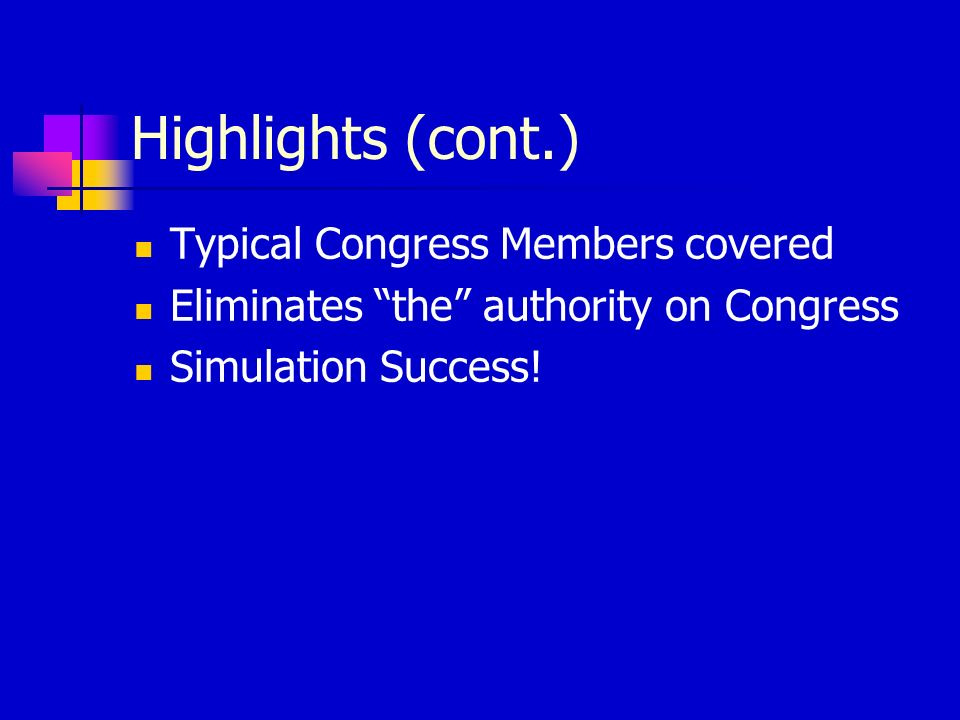 Highlights (cont.) Typical Congress Members covered Eliminates the authority on Congress Simulation Success!