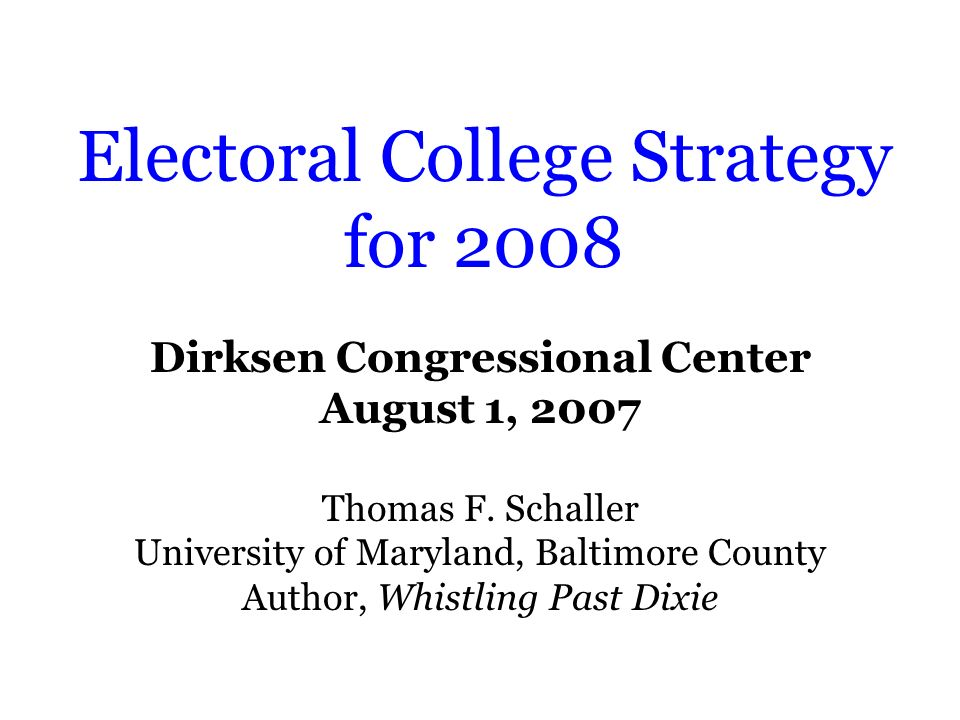 Electoral College Strategy for 2008 Dirksen Congressional Center August 1, 2007 Thomas F.
