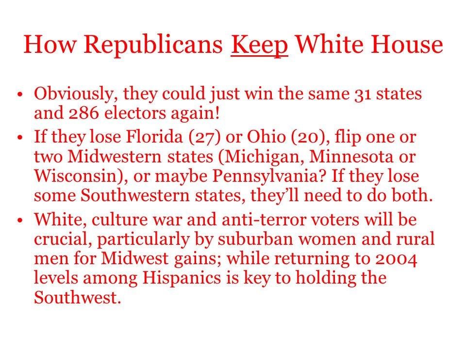 How Republicans Keep White House Obviously, they could just win the same 31 states and 286 electors again.