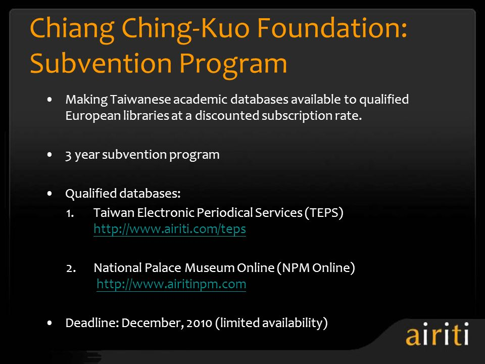 Making Taiwanese academic databases available to qualified European libraries at a discounted subscription rate. 3 year subvention program Qualified d