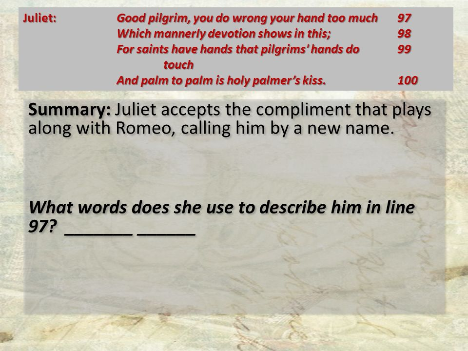 Summary: Juliet accepts the compliment that plays along with Romeo, calling him by a new name.