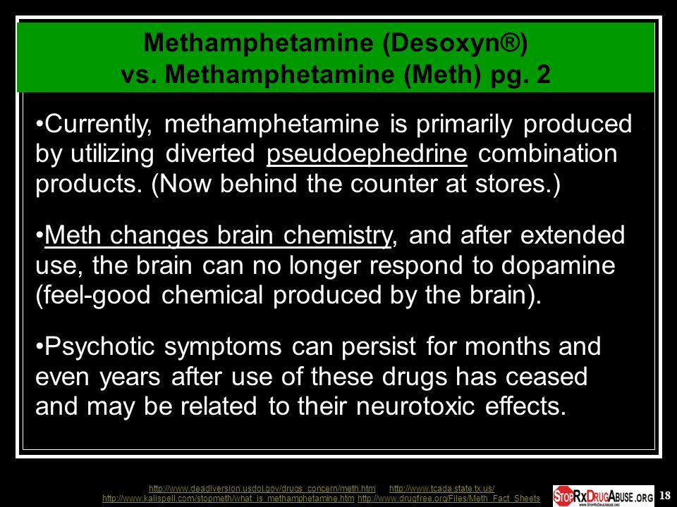 18 Currently, methamphetamine is primarily produced by utilizing diverted pseudoephedrine combination products. (Now behind the counter at stores.) Me