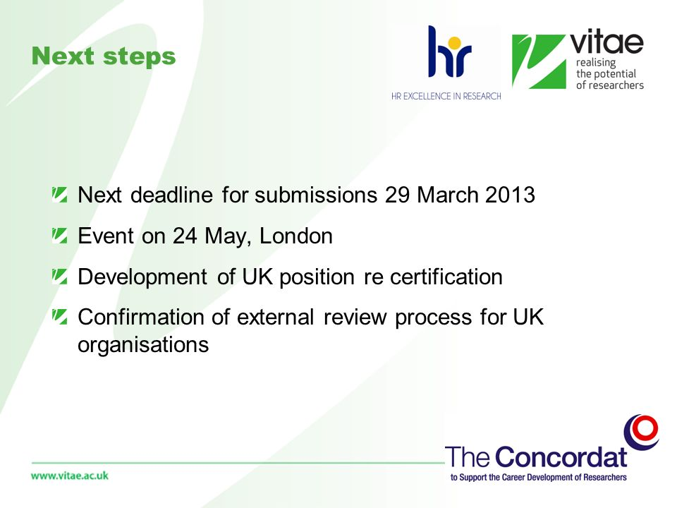 Next steps Next deadline for submissions 29 March 2013 Event on 24 May, London Development of UK position re certification Confirmation of external review process for UK organisations