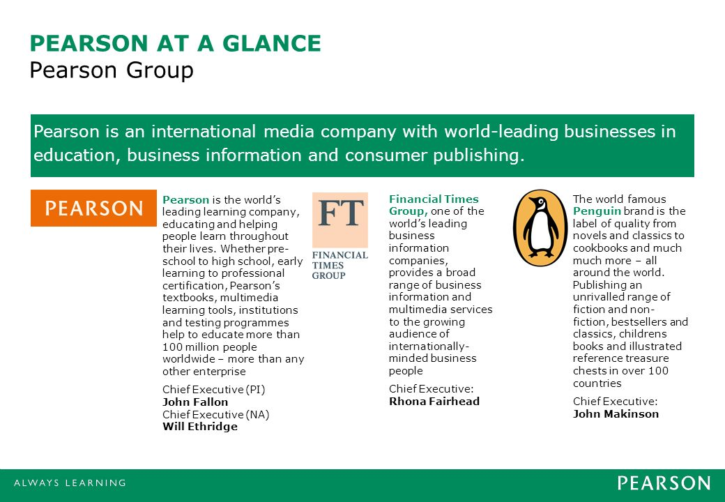 PEARSON AT A GLANCE Pearson Group Pearson is an international media company with world-leading businesses in education, business information and consu