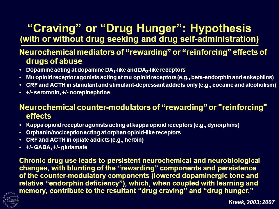 Craving or Drug Hunger: Hypothesis ( with or without drug seeking and drug self-administration) Neurochemical mediators of rewarding or reinforcing ef