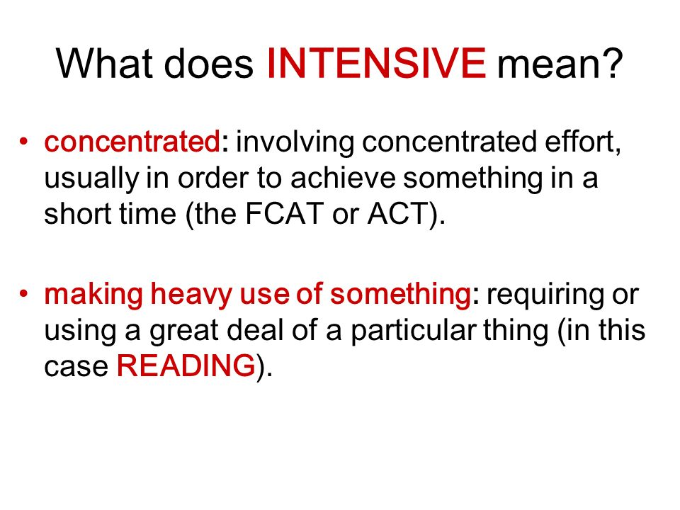 What does INTENSIVE mean.