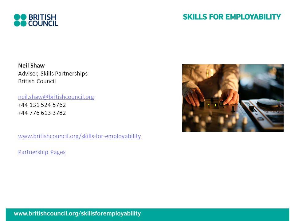 Neil Shaw Adviser, Skills Partnerships British Council neil.shaw@britishcouncil.org +44 131 524 5762 +44 776 613 3782 www.britishcouncil.org/skills-fo