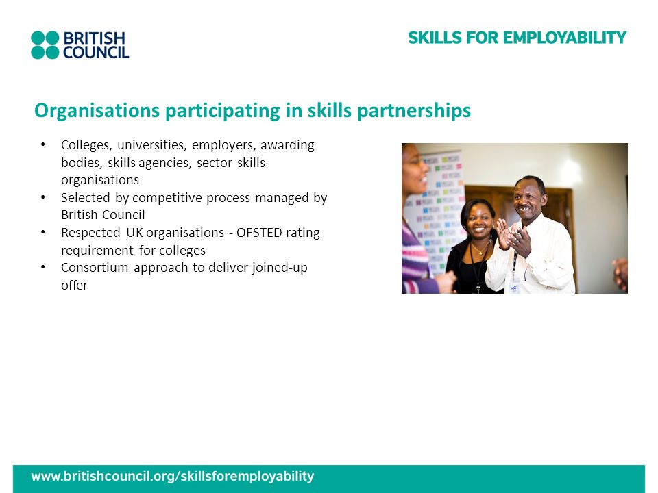 Organisations participating in skills partnerships Colleges, universities, employers, awarding bodies, skills agencies, sector skills organisations Se