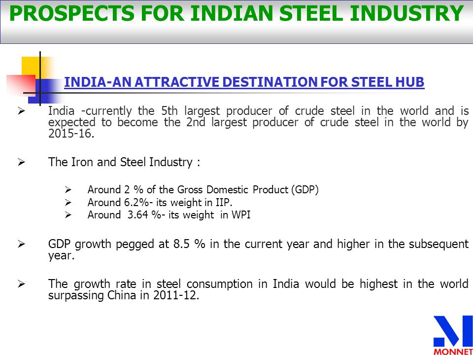 India -currently the 5th largest producer of crude steel in the world and is expected to become the 2nd largest producer of crude steel in the world b