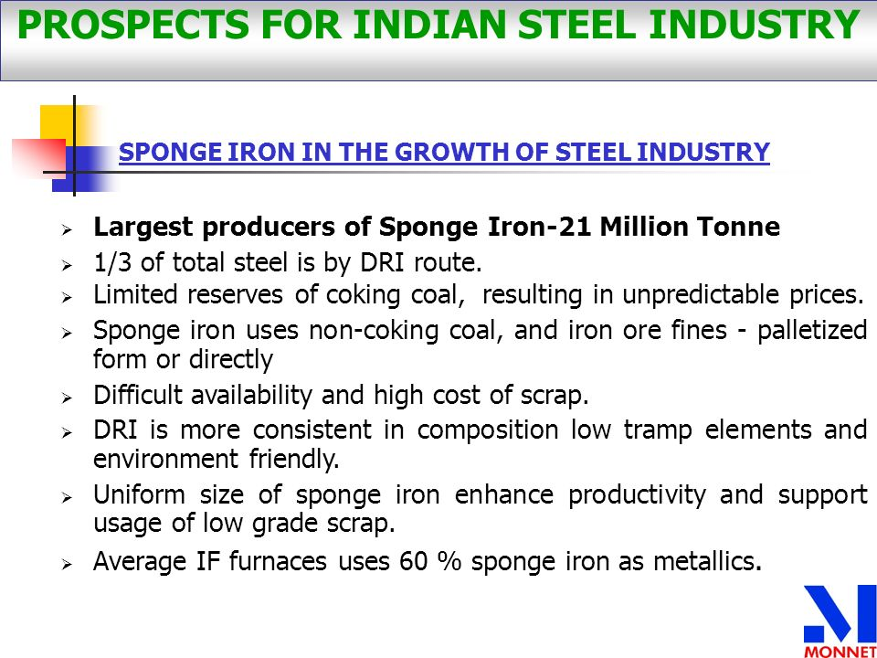 Largest producers of Sponge Iron-21 Million Tonne 1/3 of total steel is by DRI route. Limited reserves of coking coal, resulting in unpredictable pric